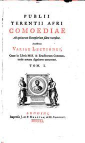 Publii Terentii Afri Comoediae ad optimorum exemplarium fidem recensitae: Accesserunt variae lectiones ...