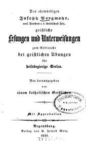 Sämmtliche ascetische Schriften: Geistliche Lesungen und Unterweisungen zum Gebrauche bei geistlichen Übungen für heilsbegierige Seelen. 4