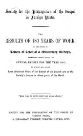 The Results of 180 Years of Work as Set Forth in Letters of Colonial & Missionary Bishops, Extracted Chiefly from the Annual Report for the Year 180: To which are Added Some Historical Notes of the Growth of the Church and of the Society's Labours in Divers Parts of the World, Volume 15
