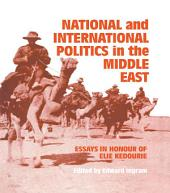 National and International Politics in the Middle East: Essays in Honour of Elie Kedourie