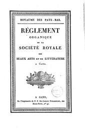 Règlement organique de la Société Royale des Beaux Arts et de Littérature à Gand