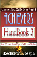 Achievers Handbook 3  Over 100 Inspirational Keys to fulfill your Destiny  Achievers Best Guide Series   3  PDF