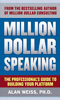 Million Dollar Speaking  The Professional s Guide to Building Your Platform