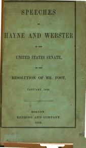 Speeches of Messrs. Hayne and Webster in the United States Senate on the Resolution of Mr. Foot, January, 1830