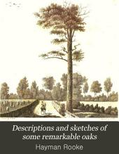 Descriptions and Sketches of Some Remarkable Oaks: In the Park at Welbeck, in the County of Nottingham, a Seat of His Grace the Duke of Portland. ... By Hayman Rooke, ...