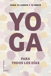 Yoga para todos los días: Cuida tu cuerpo y tu mente