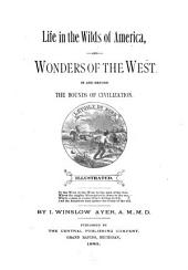 Life in the Wilds of America: And Wonders of the West in and Beyond the Bounds of Civilization ...