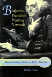 Benjamin Franklin's Printing Network: Disseminating Virtue in Early America