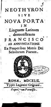 Neothyron siue noua porta in linguam Latinam demonstrante Francisco ab Annunciatione ex Pauperibus Matris Dei Scholarum Piarum