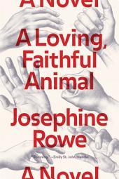 A Loving, Faithful Animal: A Novel