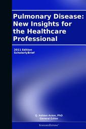 Pulmonary Disease: New Insights for the Healthcare Professional: 2011 Edition: ScholarlyBrief