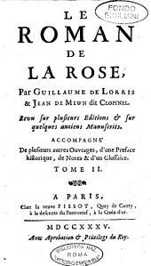 Le roman de la rose, par Guillaume De Lorris & Jean De Meun dit Clopinel. Revu sur plusieurs editions & sur quelques anciens manuscrits. Accompagné de plusieurs autres ouvrages, d'une preface historique, de notes & d'un glossaire ... Tome 1. [-3.]: 2