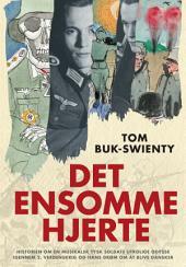 Det ensomme hjerte: Fortællingen om en musikalsk soldats utrolige odysse igennem 2. verdenskrig og hans drøm om at blive dansker