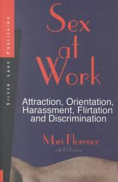 Sex at Work: Attraction, Orientation, Harassment, Flirtation and Discrimination