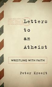 Letters to an Atheist: Wrestling with Faith