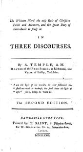 The Written Word the Only Rule of Christian Faith and Manners, and the Great Duty of Individuals to Study It, in Three Discourses ... The Second Edition