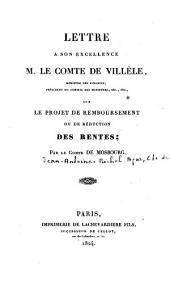 Lettre à Son Excellence M. le comte de Villèle, ministre des finances... sur le projet de remboursement ou de réduction des rentes