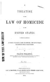 A Treatise on the Law of Homicide in the United States: To which is Appended a Series of Leading Cases on Homicide, Now Out of Print, Or Existing Only in Manuscript