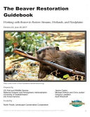 The Beaver Restoration Guidebook Working with Beaver to Restore Streams  Wetlands  and Floodplains