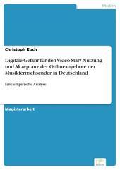 Digitale Gefahr für den Video Star? Nutzung und Akzeptanz der Onlineangebote der Musikfernsehsender in Deutschland: Eine empirische Analyse