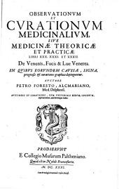 Observationum et curationum medicinalium: sive, medicinae theoricae et practicae libri XXX. XXXI. et XXXII : de venenis. fucis & lue venerea : in quibus eorundem caussae, signa prognosis & curationes graphice depinguntur