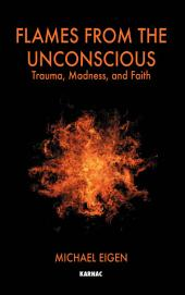 Flames from the Unconscious: Trauma, Madness, and Faith