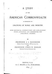 A Study of the American Commonwealth as Reflected by Orations of Burke and Webster: With Historical, Introductory and Explanatory Notes, Questions and References for Collateral Reading