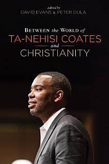 Between the world of Ta Nehisi Coates and Christianity Book