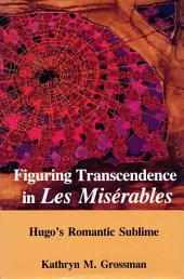 Figuring Transcendence in Les Miserables: Hugo's Romantic Sublime