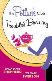 The Potluck Club--Trouble's Brewing (The Potluck Club Book #2): A Novel