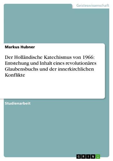 Der Holl  ndische Katechismus von 1966  Entstehung und Inhalt eines revolution  res Glaubensbuchs und der innerkirchlichen Konflikte PDF