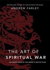 The Art of Spiritual War: An Inside Look at the Enemy's Battle Plan