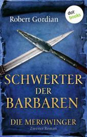 DIE MEROWINGER - Zweiter Roman: Schwerter der Barbaren