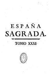 Espana Sagrada: theatro geographico-historico de la Iglesia de Espana. Origen, divisiones, y terminos de todas sus Provincias