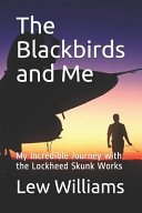 The Blackbirds and Me  My Incredible Journey with the Lockheed Skunk Works