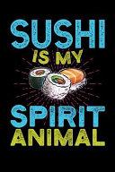 Sushi is My Spirit Animal