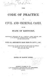 The Code of Practice in Civil and Criminal Cases for the State of Kentucky: With All Amendments Made Prior to Jan'y 1, 1867, with Notes of the Decisions of the Court of Appeals of Kentucky, and of the Courts of Ohio and New York