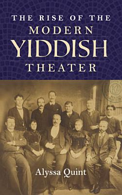 The Rise of the Modern Yiddish Theater PDF