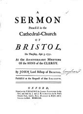 A sermon preach'd in the Cathedral-Church of Bristol, on Thursday, Sept. 5. 1751: at the anniversary meeting of the sons of the clergy. By John Lord Bishop of Bristol. ...