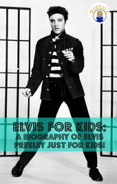 Elvis for Kids: A Biography of Elvis Presley Just for Kids!