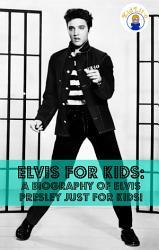 Elvis For Kids A Biography Of Elvis Presley Just For Kids  Book PDF