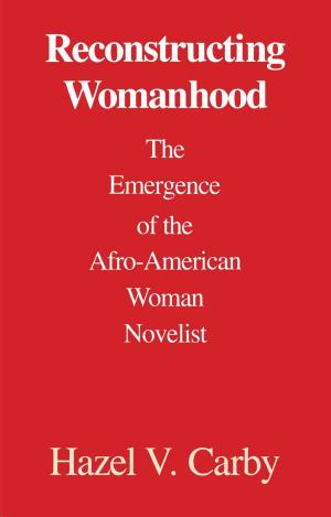Reconstructing Womanhood : The Emergence of the Afro-American Woman Novelist