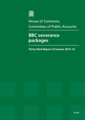 House of Commons - Committee of Public Accounts: BBC Severance Packages - HC 476