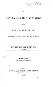 A history of the Convocation of the Church of England, being an account of the proceedings of Anglican Ecclesiastical Councils from the earliest period