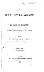 A History Of The Convocation Of The Church Of England Being An Account Of The Proceedings Of Anglican Ecclesiastical Councils From The Earliest Period Book PDF
