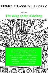 Wagner's the Ring of the Nibelung: Opera Classics Library Series