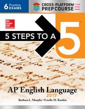 5 Steps to a 5: AP English Language 2017, Cross-Platform Edition: Edition 8