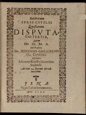 Selectiorum iuris civilis quaestionum disputatio ..: Disp. III.