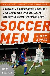 Soccer Men: Profiles of the Rogues, Geniuses, and Neurotics Who Dominate the World's Most Popular Sport, Edition 2
