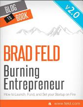 Brad Feld's Burning Entrepreneur - How to Launch, Fund, and Set Your Start-Up On Fire
